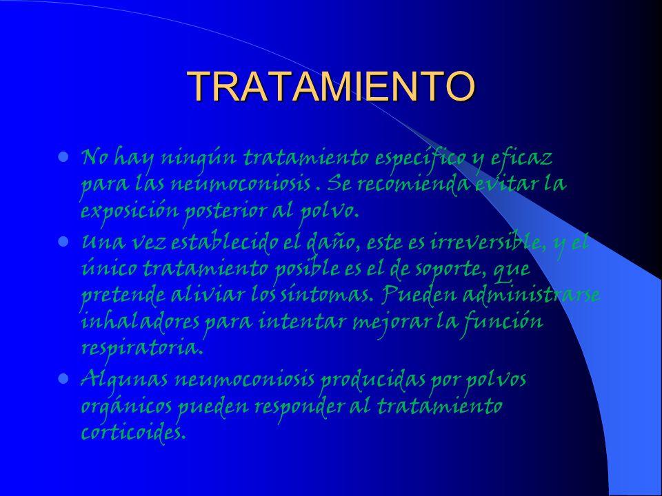 TRATAMIENTONo hay ningún tratamiento específico y eficaz para las neumoconiosis . Se recomienda evitar la exposición posterior al polvo.