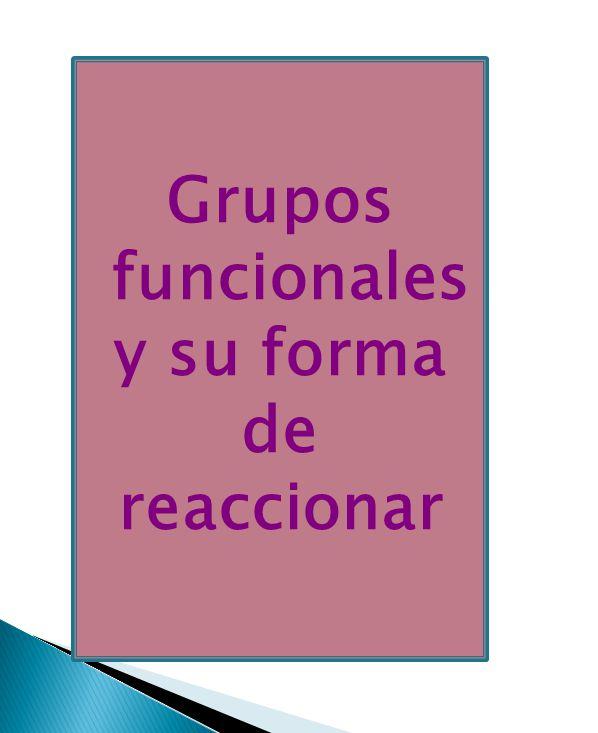 Grupos funcionales y su forma de reaccionar