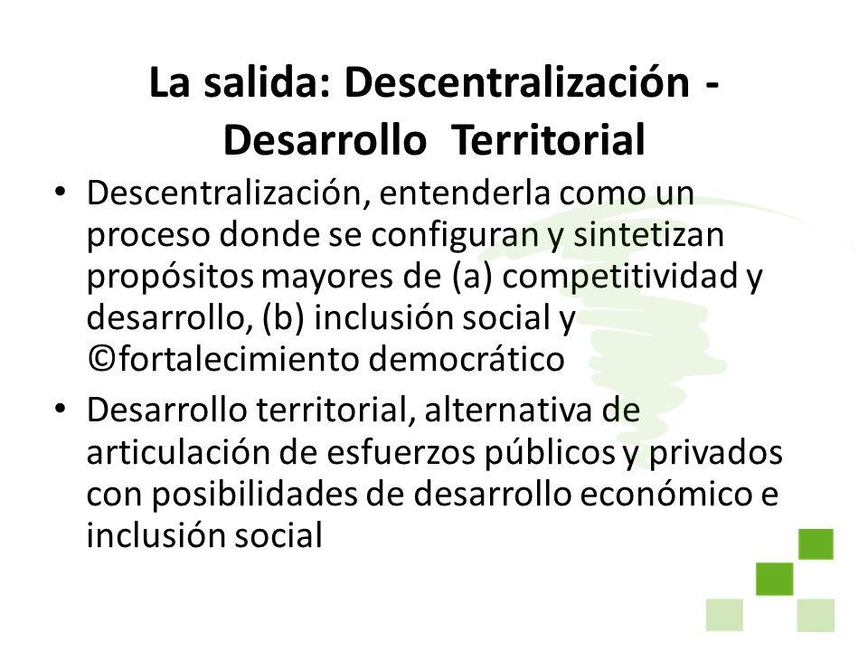 La salida: Descentralización - Desarrollo Territorial