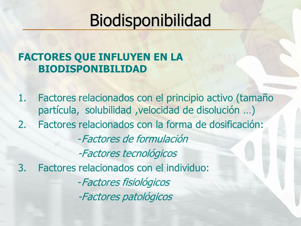 Biodisponibilidad FACTORES QUE INFLUYEN EN LA BIODISPONIBILIDAD