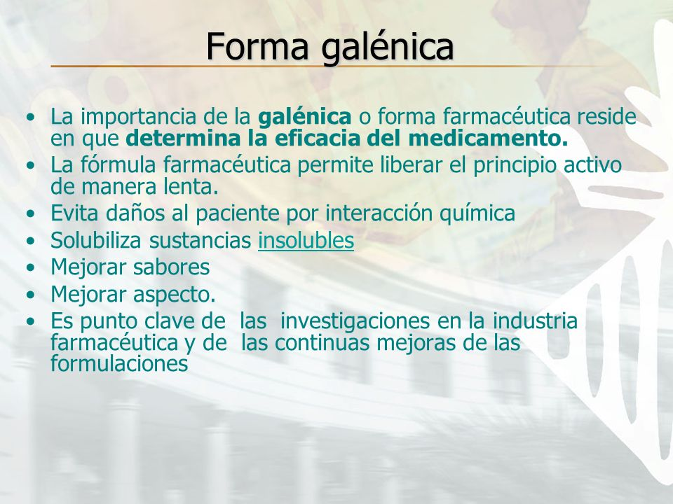 Forma galénicaLa importancia de la galénica o forma farmacéutica reside en que determina la eficacia del medicamento.