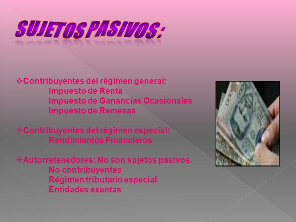 SUJETOS PASIVOS : Contribuyentes del régimen general: