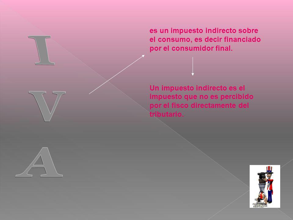 es un impuesto indirecto sobre el consumo, es decir financiado por el consumidor final.