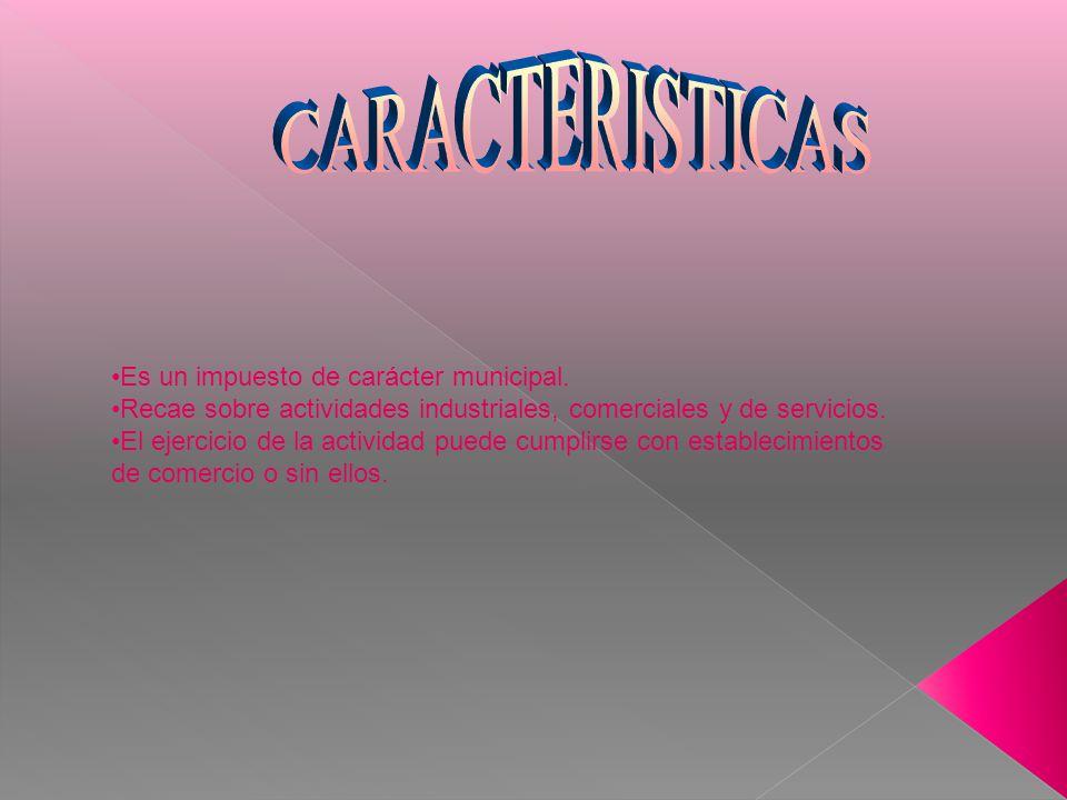 CARACTERISTICAS Es un impuesto de carácter municipal.