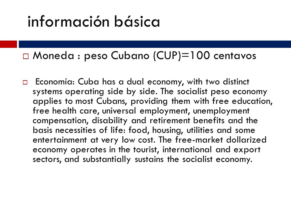 información básica Moneda : peso Cubano (CUP)=100 centavos