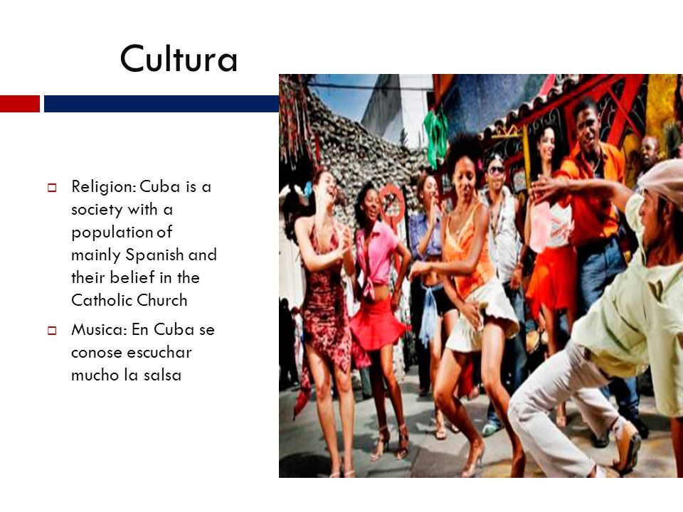 Cultura Religion: Cuba is a society with a population of mainly Spanish and their belief in the Catholic Church.
