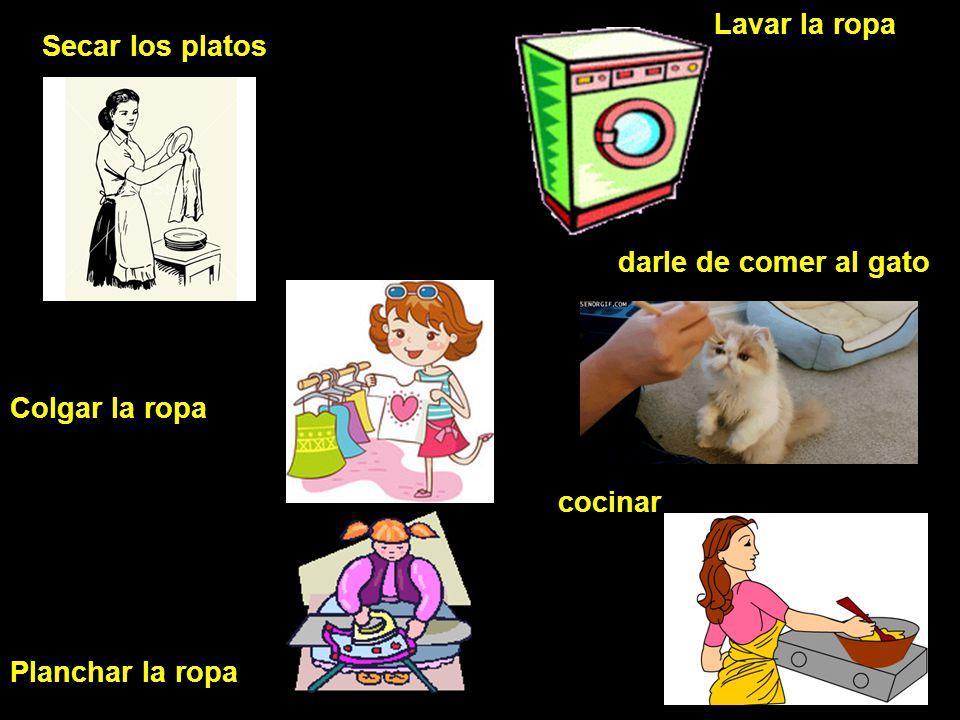 Lavar la ropa Secar los platos darle de comer al gato Colgar la ropa cocinar Planchar la ropa