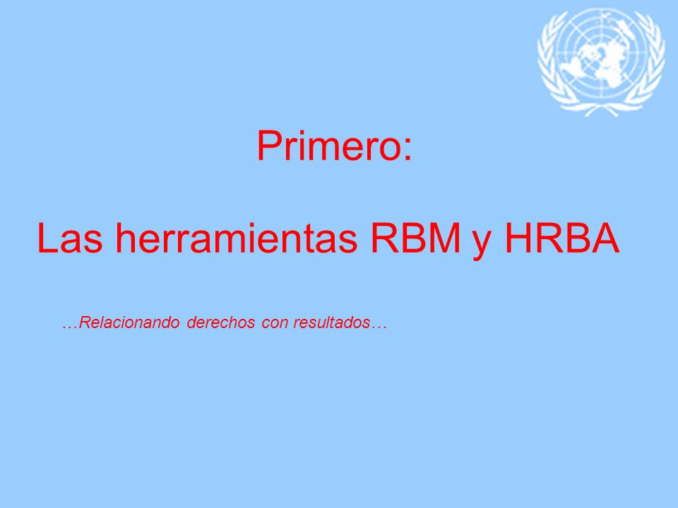 Las herramientas RBM y HRBA …Relacionando derechos con resultados…