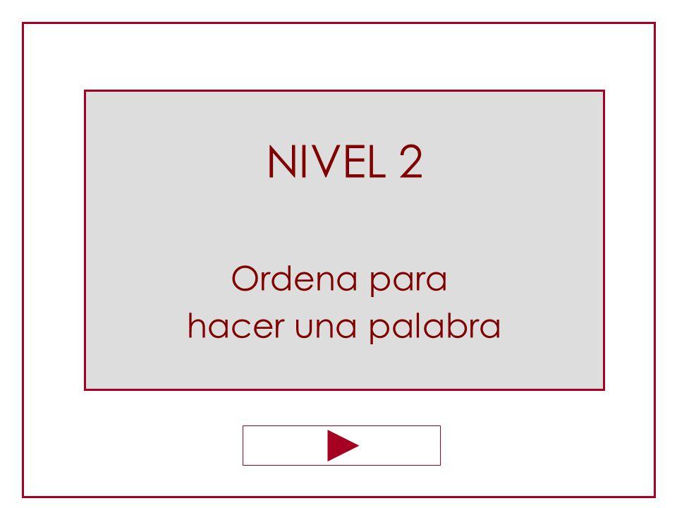 NIVEL 2 Ordena para hacer una palabra