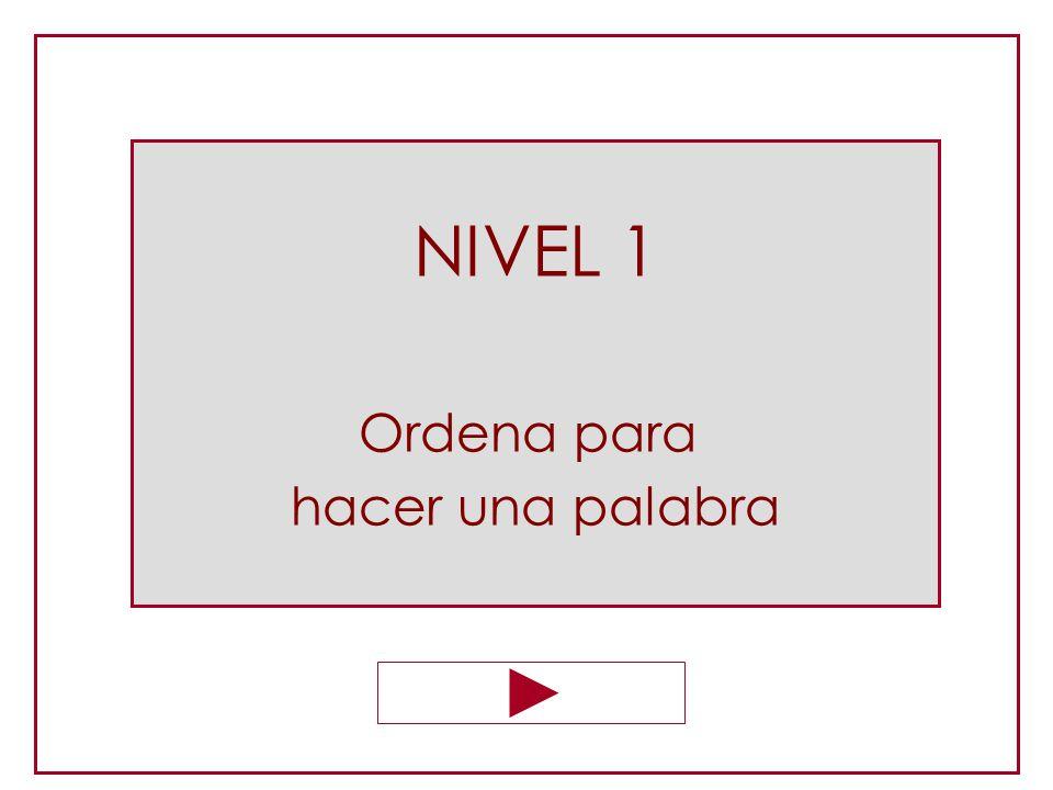 NIVEL 1 Ordena para hacer una palabra