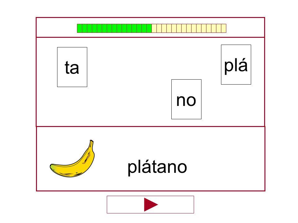plá ta no plátano …