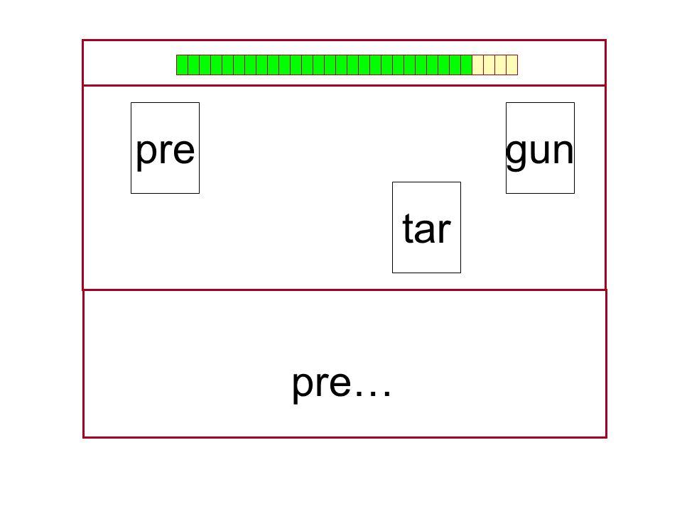 pre gun tar pre… …
