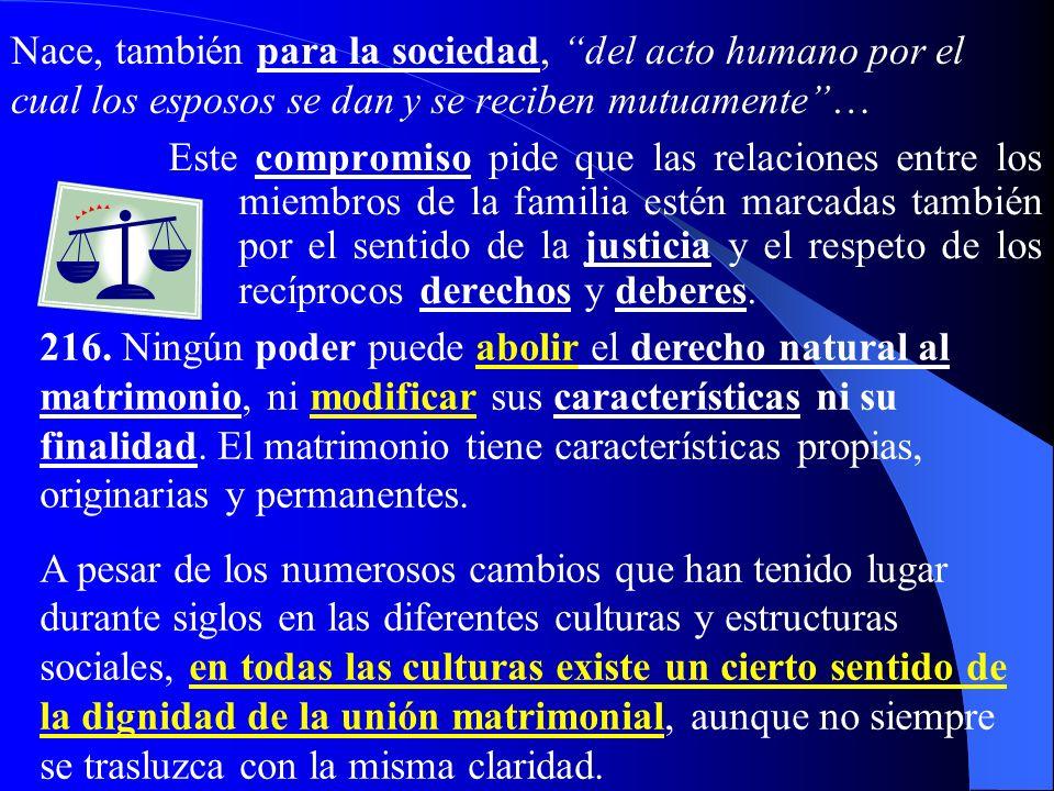 Nace, también para la sociedad, del acto humano por el cual los esposos se dan y se reciben mutuamente …