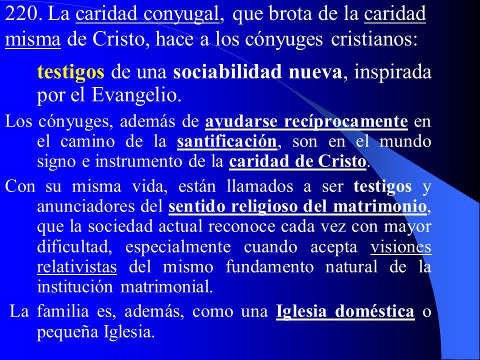 220. La caridad conyugal, que brota de la caridad misma de Cristo, hace a los cónyuges cristianos:
