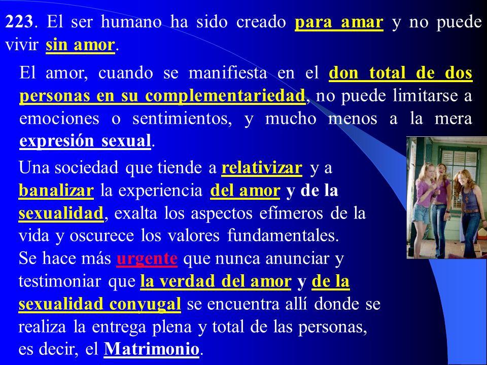 223. El ser humano ha sido creado para amar y no puede vivir sin amor.