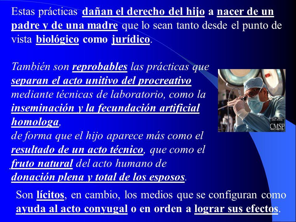 Estas prácticas dañan el derecho del hijo a nacer de un padre y de una madre que lo sean tanto desde el punto de vista biológico como jurídico.