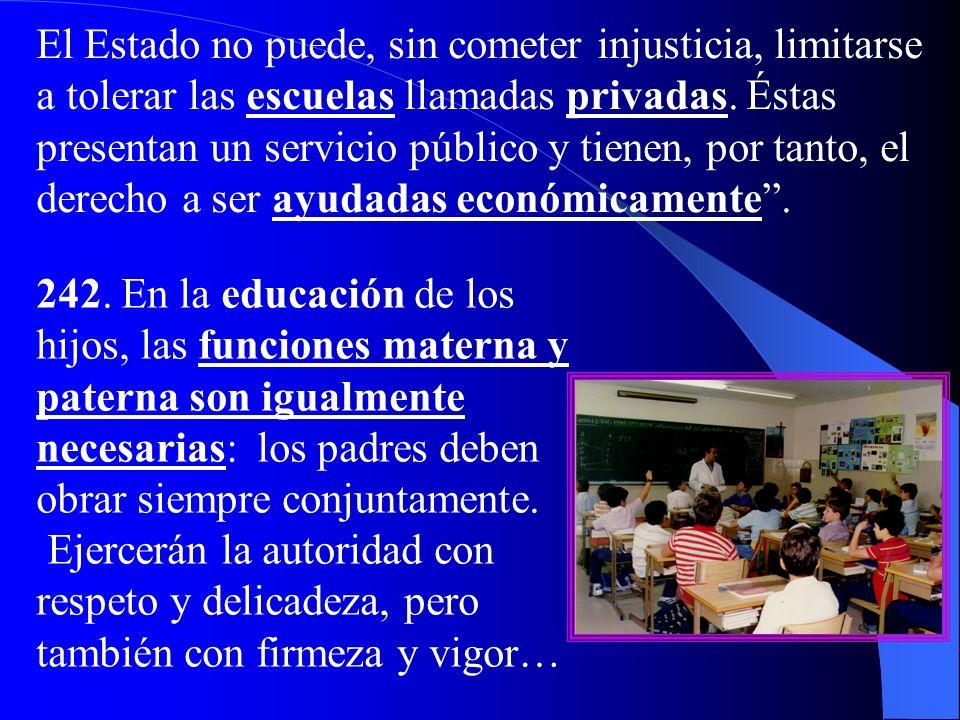 El Estado no puede, sin cometer injusticia, limitarse a tolerar las escuelas llamadas privadas. Éstas presentan un servicio público y tienen, por tanto, el derecho a ser ayudadas económicamente .
