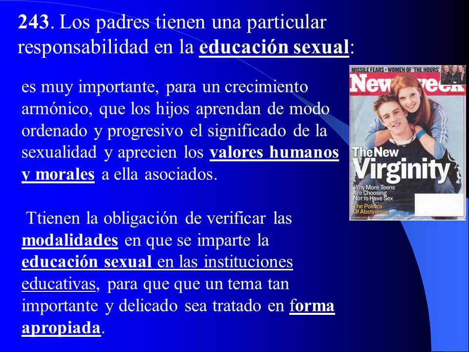 243. Los padres tienen una particular responsabilidad en la educación sexual: