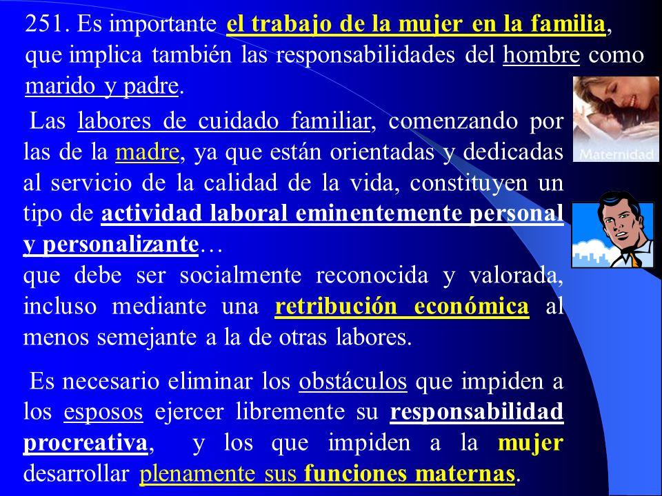 251. Es importante el trabajo de la mujer en la familia, que implica también las responsabilidades del hombre como marido y padre.