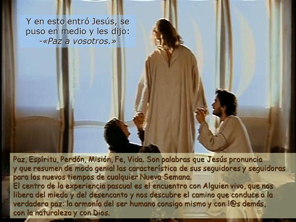 Y en esto entró Jesús, se puso en medio y les dijo: -«Paz a vosotros.»