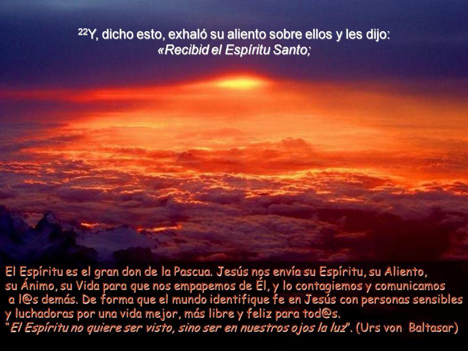 22Y, dicho esto, exhaló su aliento sobre ellos y les dijo: «Recibid el Espíritu Santo;