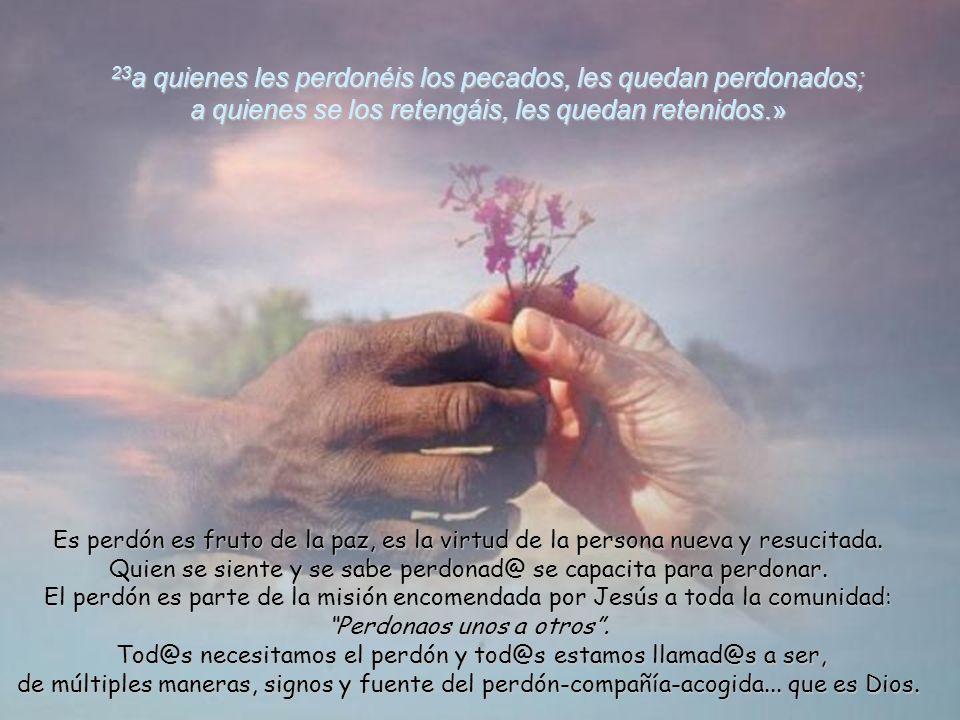 23a quienes les perdonéis los pecados, les quedan perdonados; a quienes se los retengáis, les quedan retenidos.»