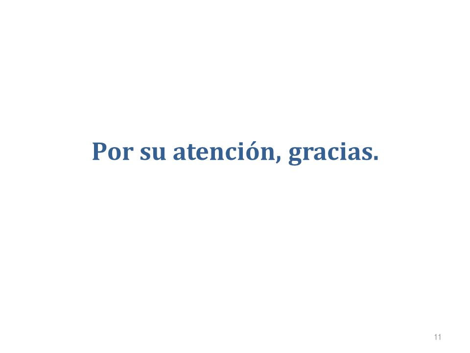 Por su atención, gracias.