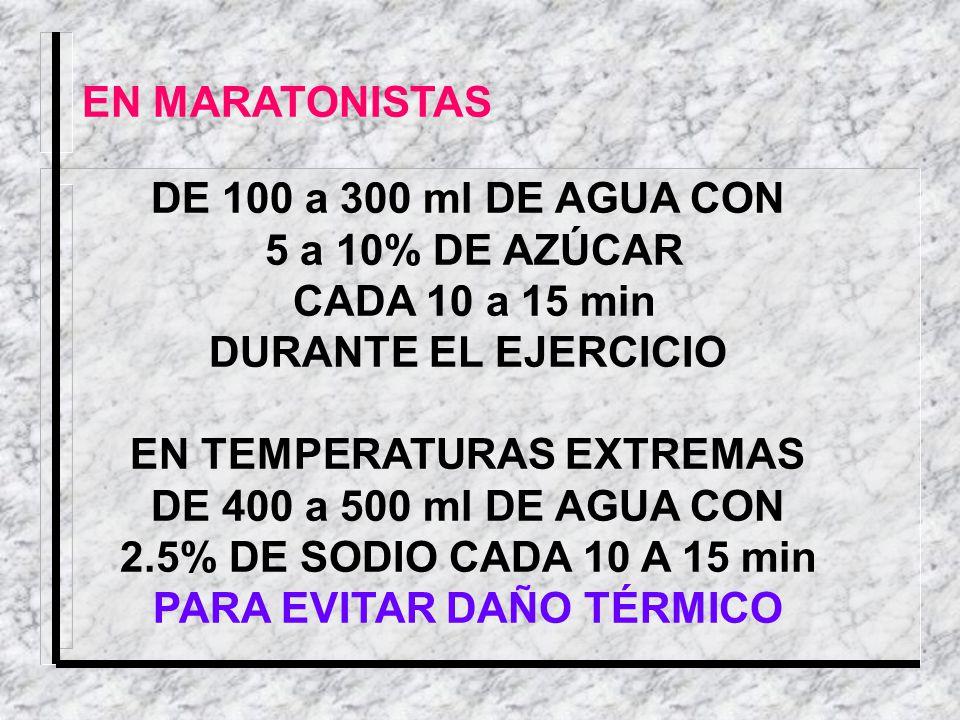 EN TEMPERATURAS EXTREMAS DE 400 a 500 ml DE AGUA CON