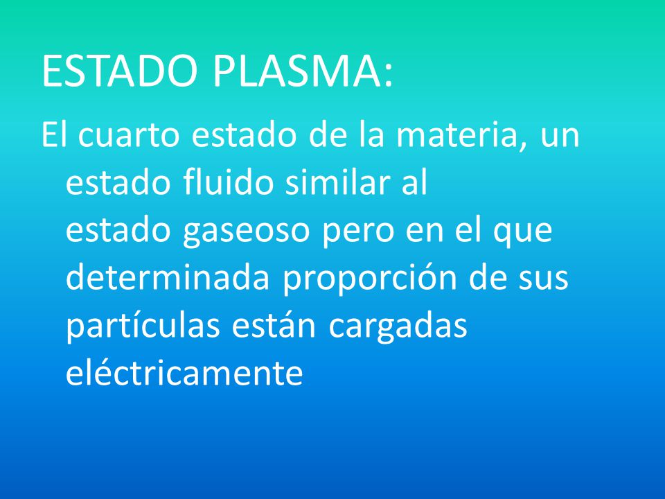 Materia y energia ppt descargar for Cuarto estado de la materia