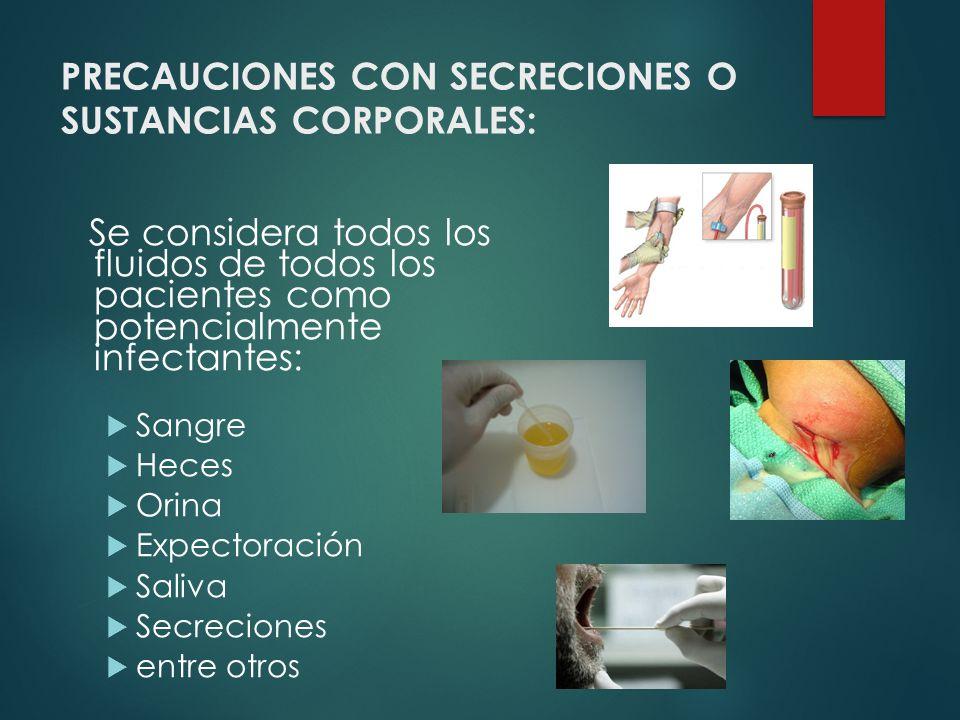 PRECAUCIONES CON SECRECIONES O SUSTANCIAS CORPORALES: