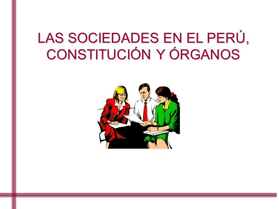 LAS SOCIEDADES EN EL PERÚ, CONSTITUCIÓN Y ÓRGANOS