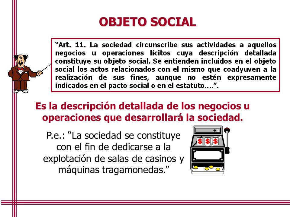 OBJETO SOCIAL Es la descripción detallada de los negocios u operaciones que desarrollará la sociedad.