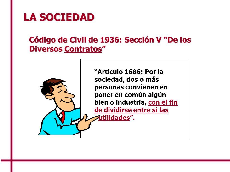 LA SOCIEDAD Código de Civil de 1936: Sección V De los Diversos Contratos Artículo 1686: Por la.