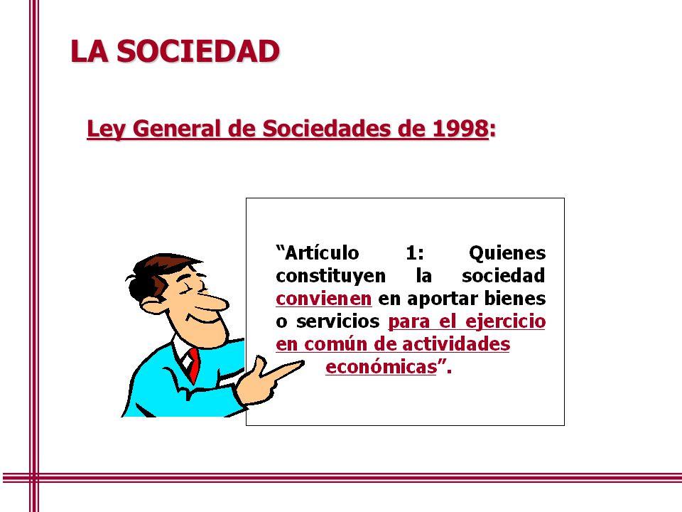 LA SOCIEDAD Ley General de Sociedades de 1998: