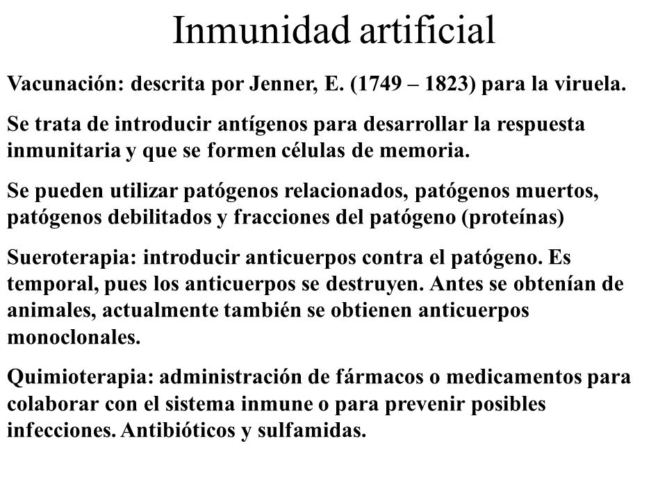 Inmunidad artificial Vacunación: descrita por Jenner, E. (1749 – 1823) para la viruela.