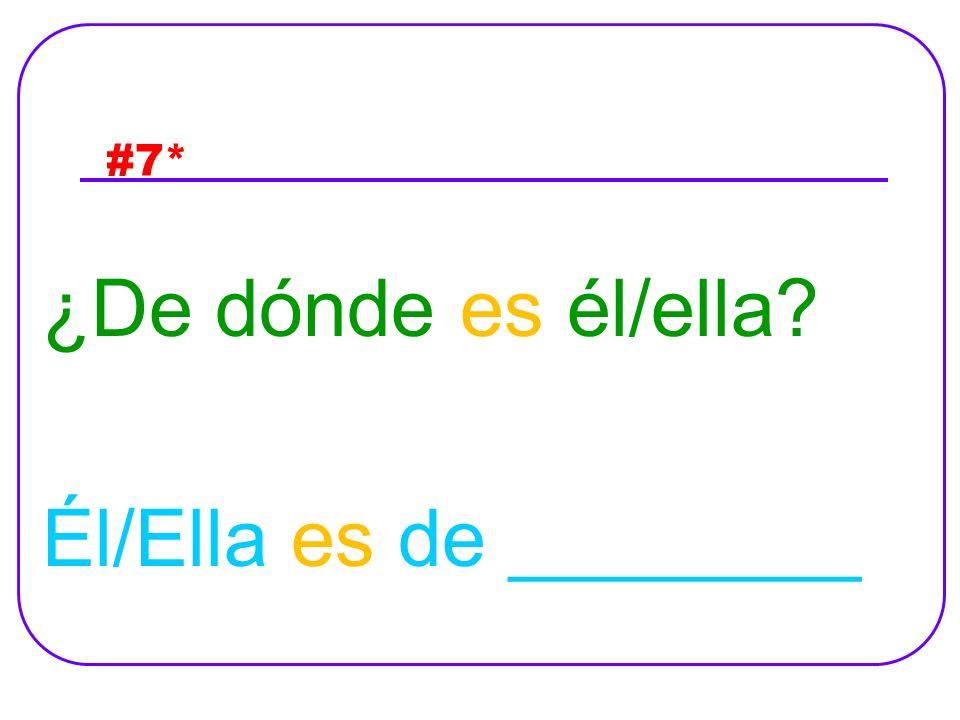 #7* ¿De dónde es él/ella Él/Ella es de ________
