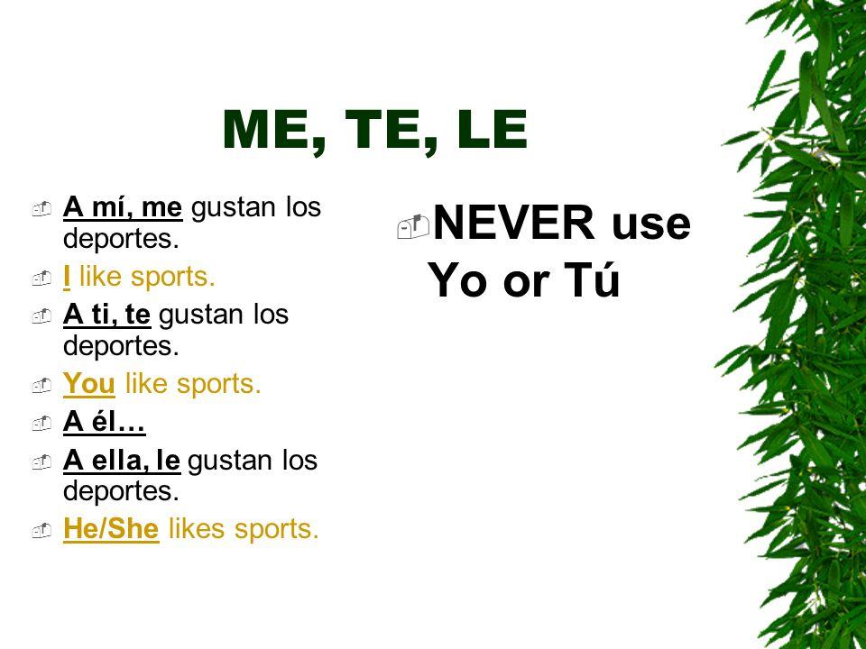 ME, TE, LE NEVER use Yo or Tú A mí, me gustan los deportes.
