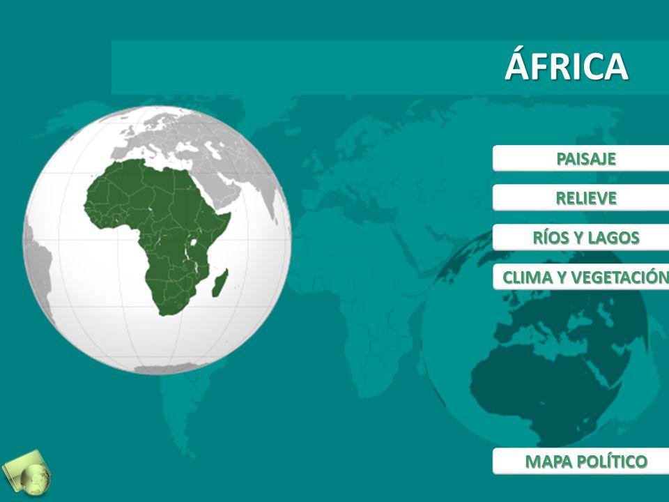 ÁFRICA PAISAJE RELIEVE RÍOS Y LAGOS CLIMA Y VEGETACIÓN MAPA POLÍTICO