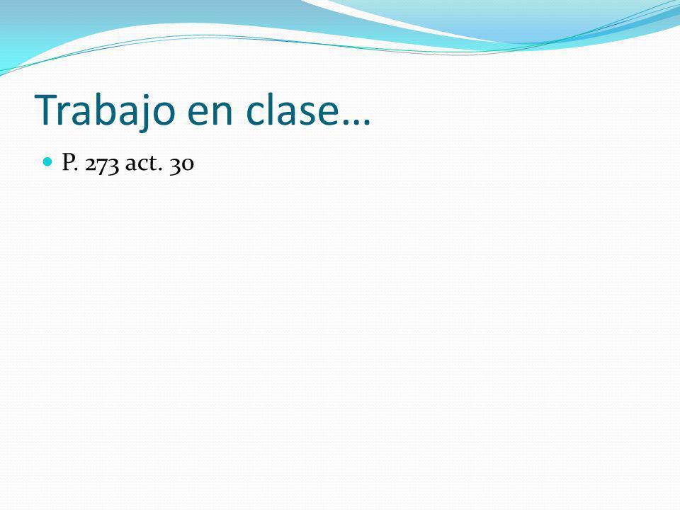Trabajo en clase… P. 273 act. 30