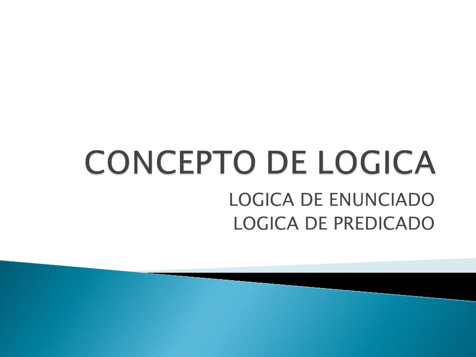 LOGICA DE ENUNCIADO LOGICA DE PREDICADO