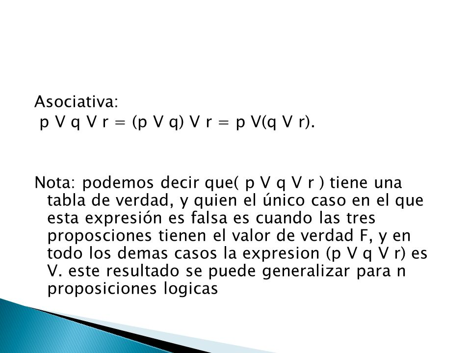 Asociativa: p V q V r = (p V q) V r = p V(q V r)