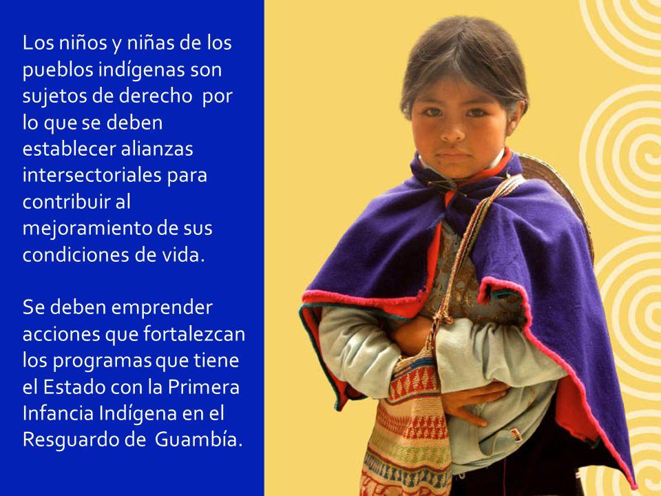 Los niños y niñas de los pueblos indígenas son sujetos de derecho por lo que se deben establecer alianzas intersectoriales para contribuir al mejoramiento de sus condiciones de vida.