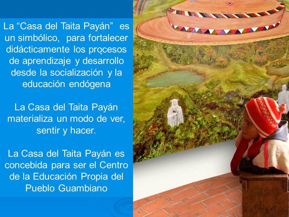 La Casa del Taita Payán materializa un modo de ver, sentir y hacer.