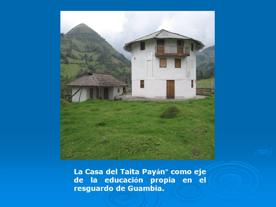 La Casa del Taita Payán como eje de la educación propia en el resguardo de Guambia.