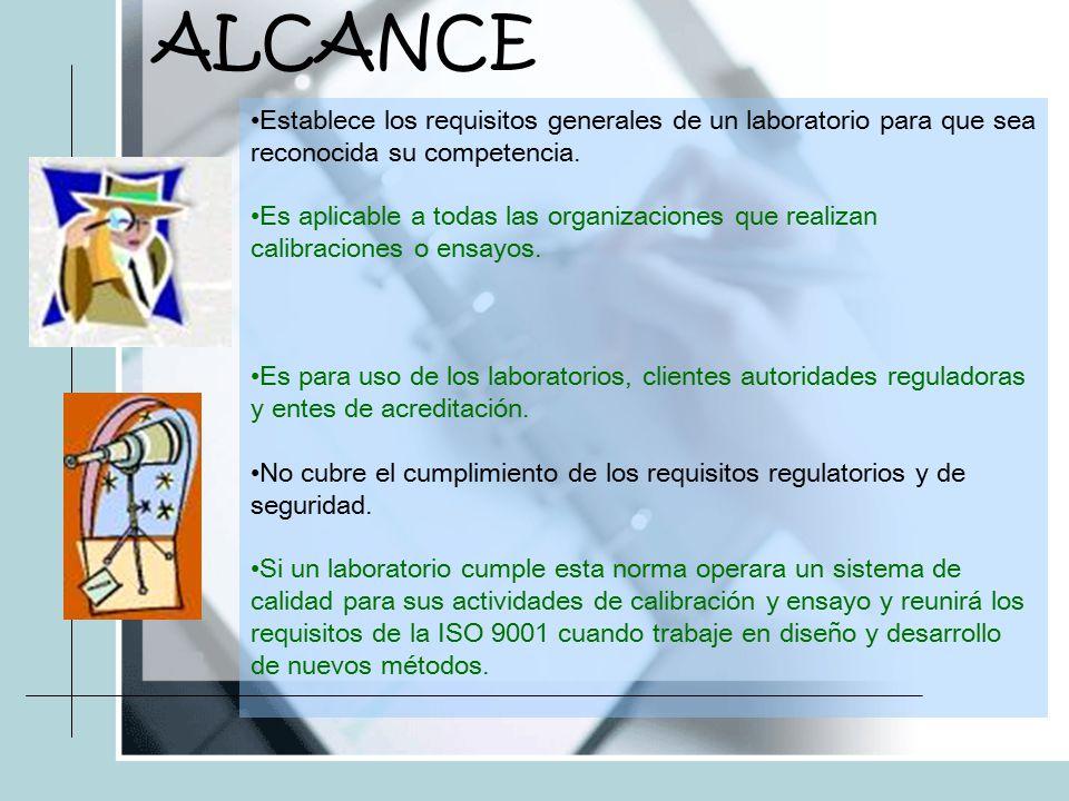 ALCANCE Establece los requisitos generales de un laboratorio para que sea reconocida su competencia.