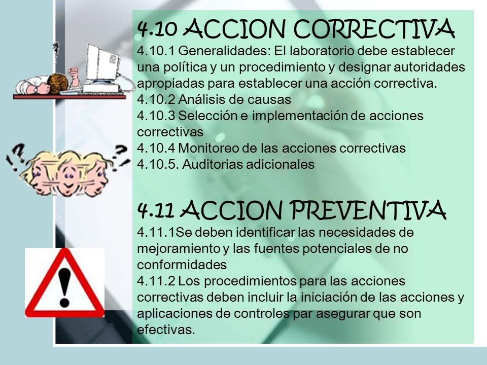 4.10 ACCION CORRECTIVA 4.10.1 Generalidades: El laboratorio debe establecer una política y un procedimiento y designar autoridades apropiadas para establecer una acción correctiva.