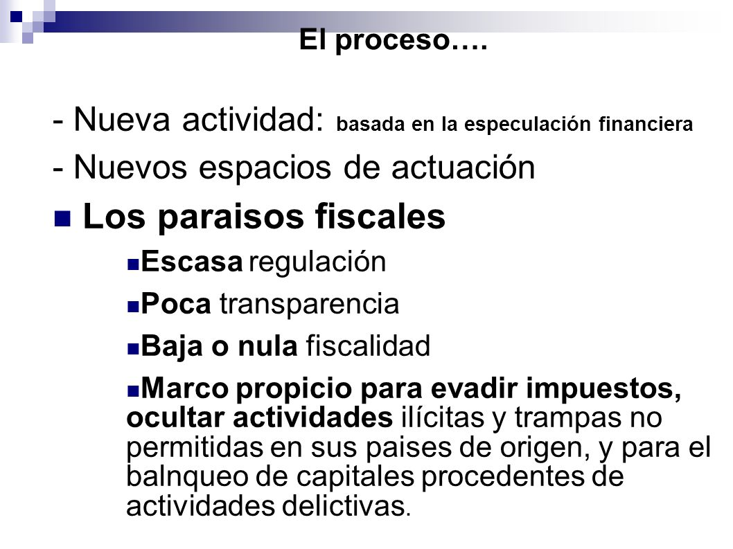 El proceso….- Nueva actividad: basada en la especulación financiera. - Nuevos espacios de actuación.