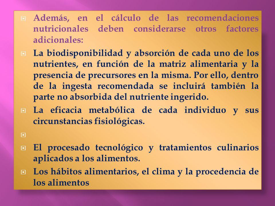 Además, en el cálculo de las recomendaciones nutricionales deben considerarse otros factores adicionales: