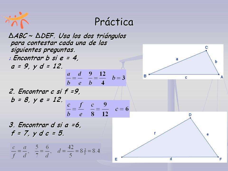 Práctica ∆ABC ~ ∆DEF. Usa los dos triángulos para contestar cada una de las siguientes preguntas. Encontrar b si e = 4,