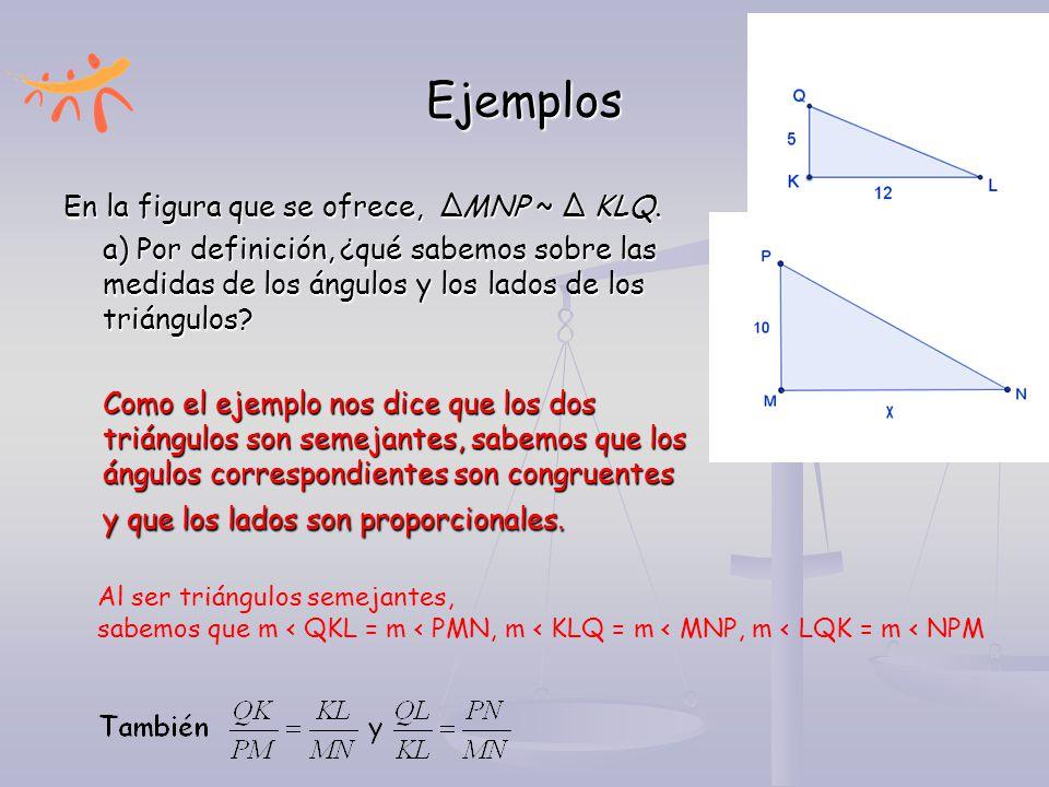 Ejemplos En la figura que se ofrece, ∆MNP ~ ∆ KLQ.